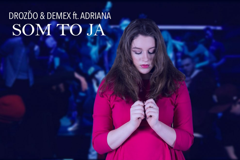 Predstavujeme najnovší singel spolupráce Drozďo & Demex ft. Adriana - Som to ja BOMBING 6